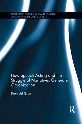 How Speech Acting and the Struggle of Narratives Generate Organization