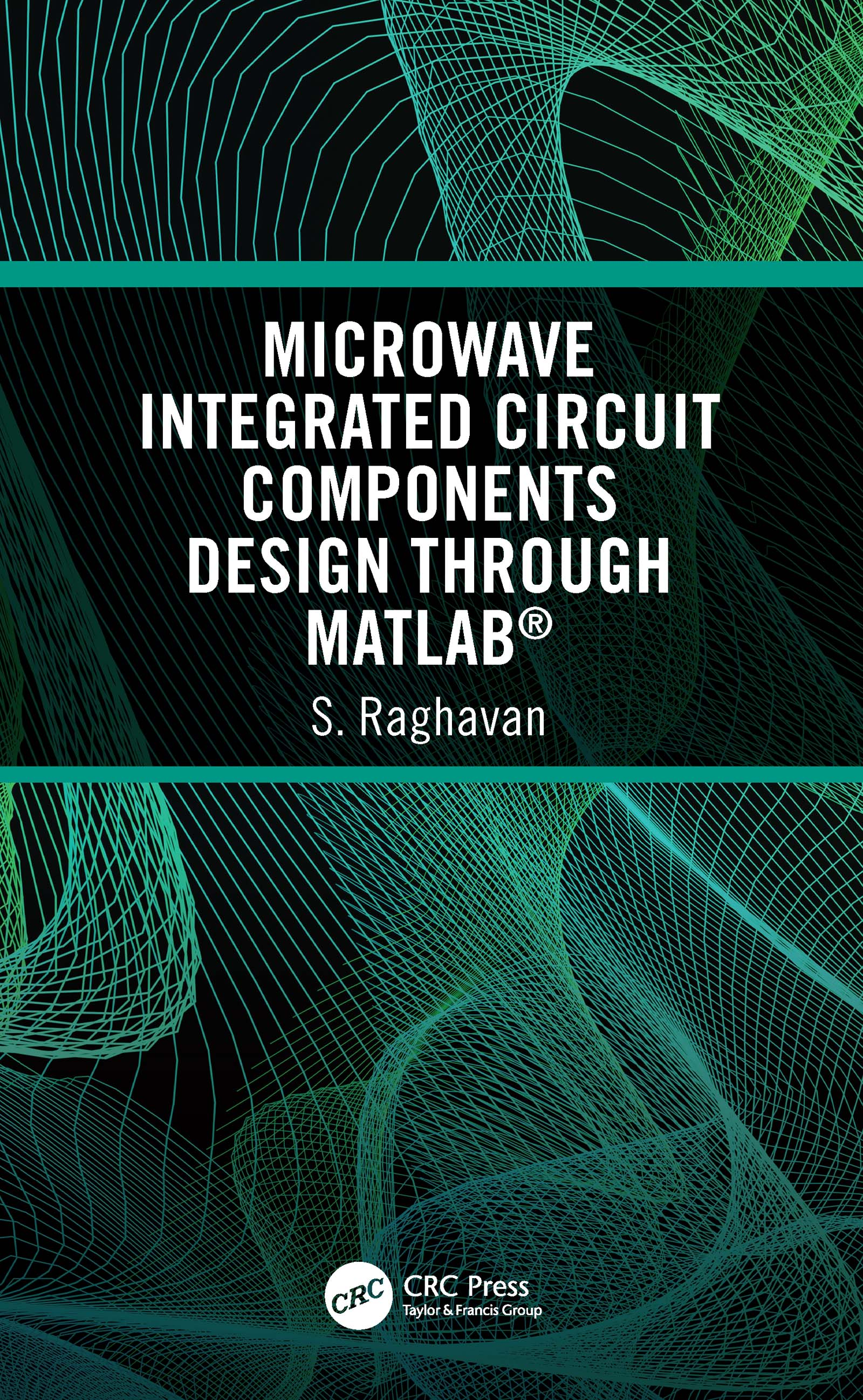 Microwave Integrated Circuit Components Design through MATLAB®: 1st Edition (Hardback) book cover