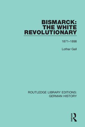 Bismarck: The White Revolutionary: Volume 2 1871 - 1898 book cover