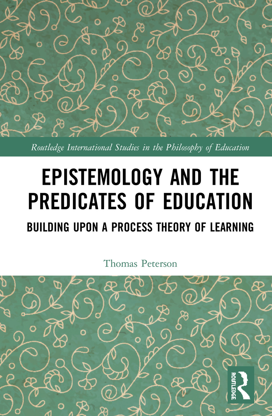 Epistemology and the Predicates of Education: Building Upon a Process Theory of Learning book cover