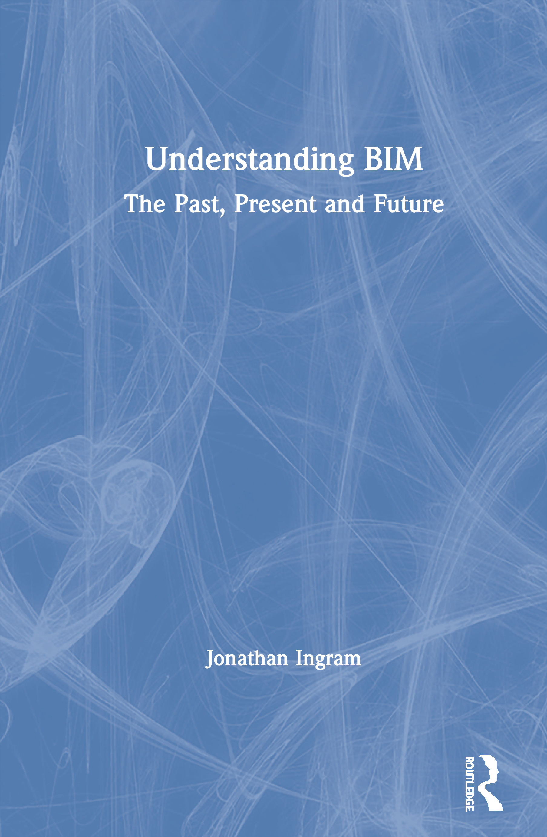 Understanding BIM: The Past, Present and Future book cover