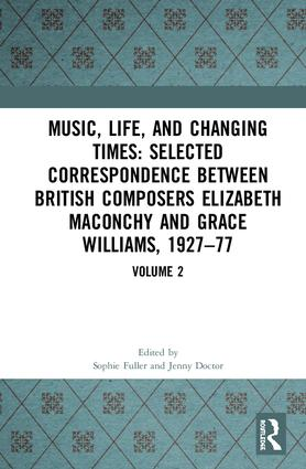 Music, Life and Changing Times: Selected Correspondence Between British Composers Elizabeth Maconchy and Grace Williams, 1927–77: Volume 2, 1st Edition (Hardback) book cover