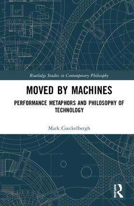 Moved by Machines: Performance Metaphors and Philosophy of Technology book cover