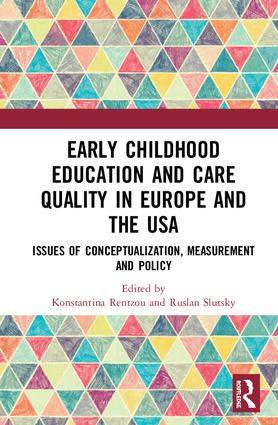 Early Childhood Education and Care Quality in Europe and the USA: Issues of Conceptualization, Measurement and Policy book cover