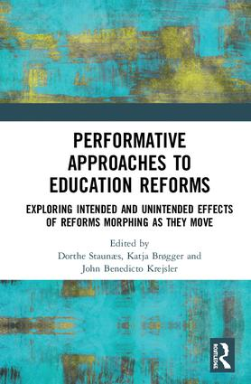 Performative Approaches to Education Reforms: Exploring Intended and Unintended Effects of Reforms Morphing as they Move book cover