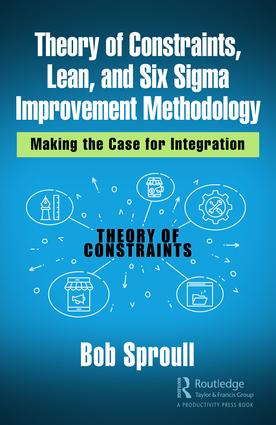 Theory of Constraints, Lean, and Six Sigma Improvement Methodology: Making the Case for Integration book cover