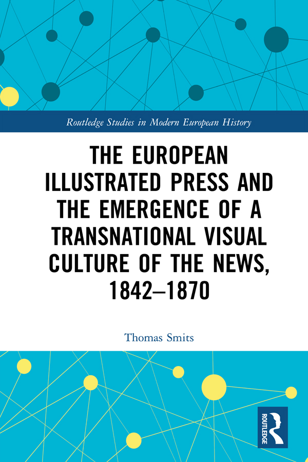 The European Illustrated Press and the Emergence of a Transnational Visual Culture of the News, 1842-1870: 1st Edition (Hardback) book cover