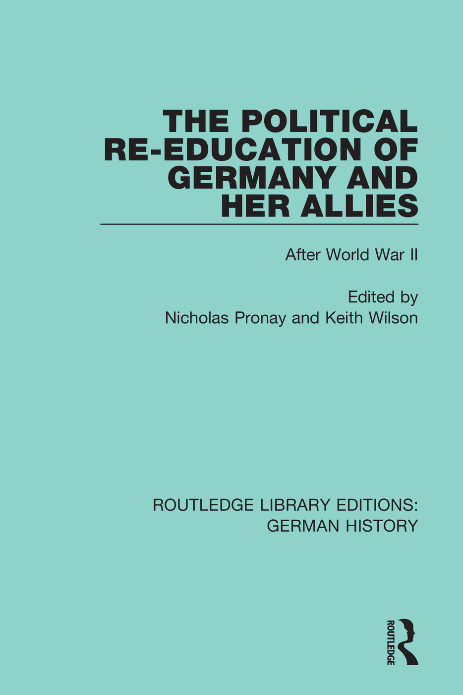 The Political Re-Education of Germany and her Allies: After World War II, 1st Edition (Hardback) book cover