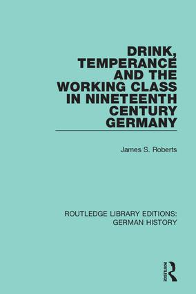 Drink, Temperance and the Working Class in Nineteenth Century Germany book cover