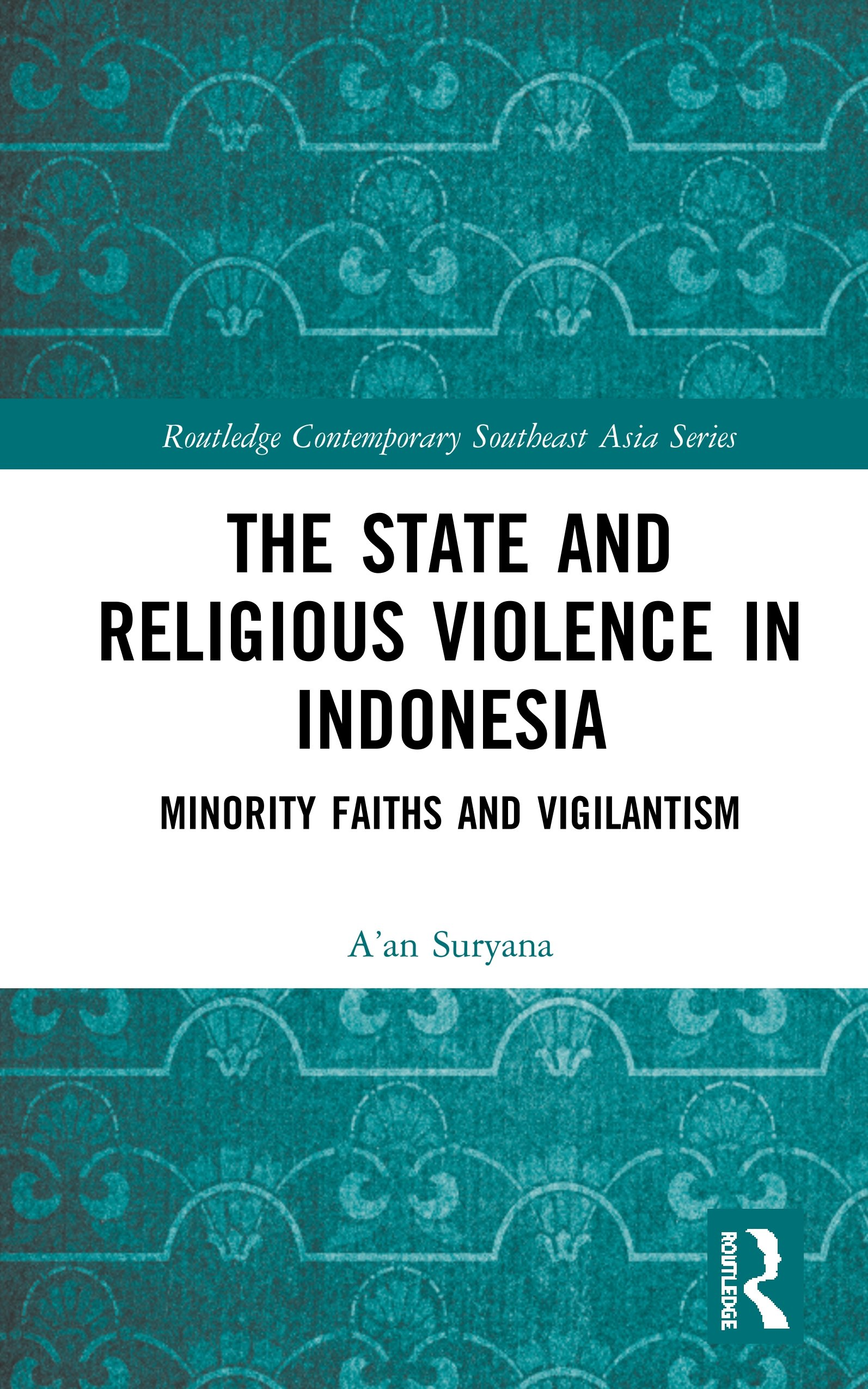 The State and Religious Violence in Indonesia: Minority Faiths and Vigilantism book cover