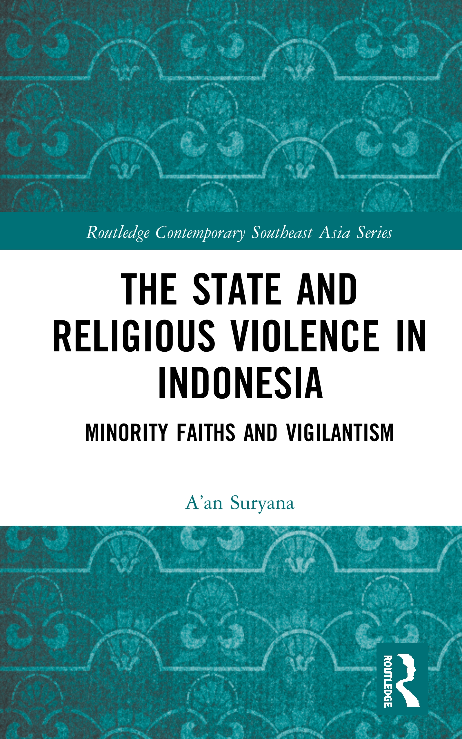 The State and Religious Violence in Indonesia: Minority Faiths and Vigilantism, 1st Edition (Hardback) book cover