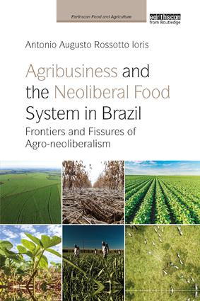 Agribusiness and the Neoliberal Food System in Brazil: Frontiers and Fissures of Agro-neoliberalism book cover