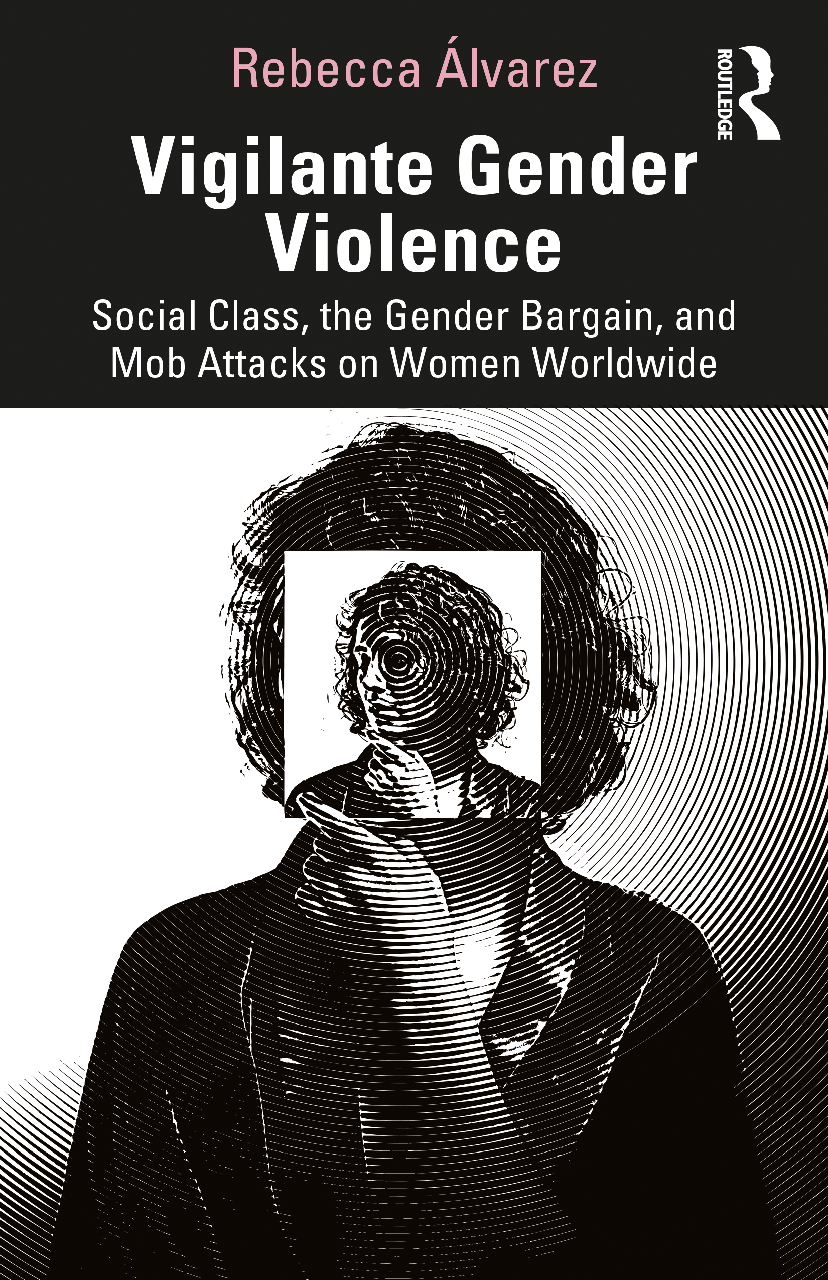 Vigilante Gender Violence: Social Class, the Gender Bargain, and Mob Attacks on Women Worldwide book cover