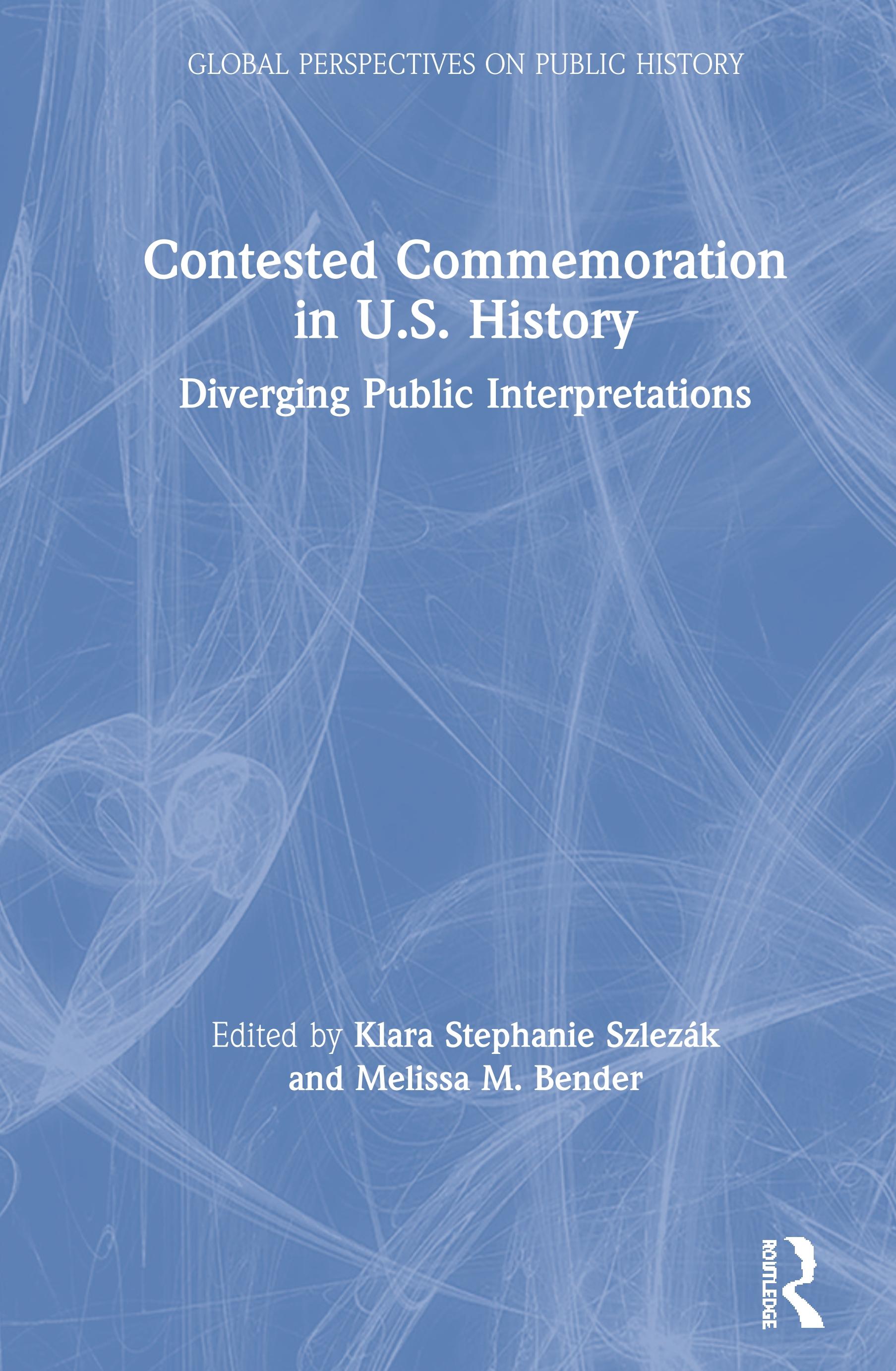 Contested Commemoration in U.S. History: Diverging Public Interpretations, 1st Edition (Hardback) book cover