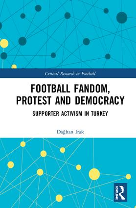 Football Fandom, Protest and Democracy: Supporter Activism in Turkey, 1st Edition (Hardback) book cover