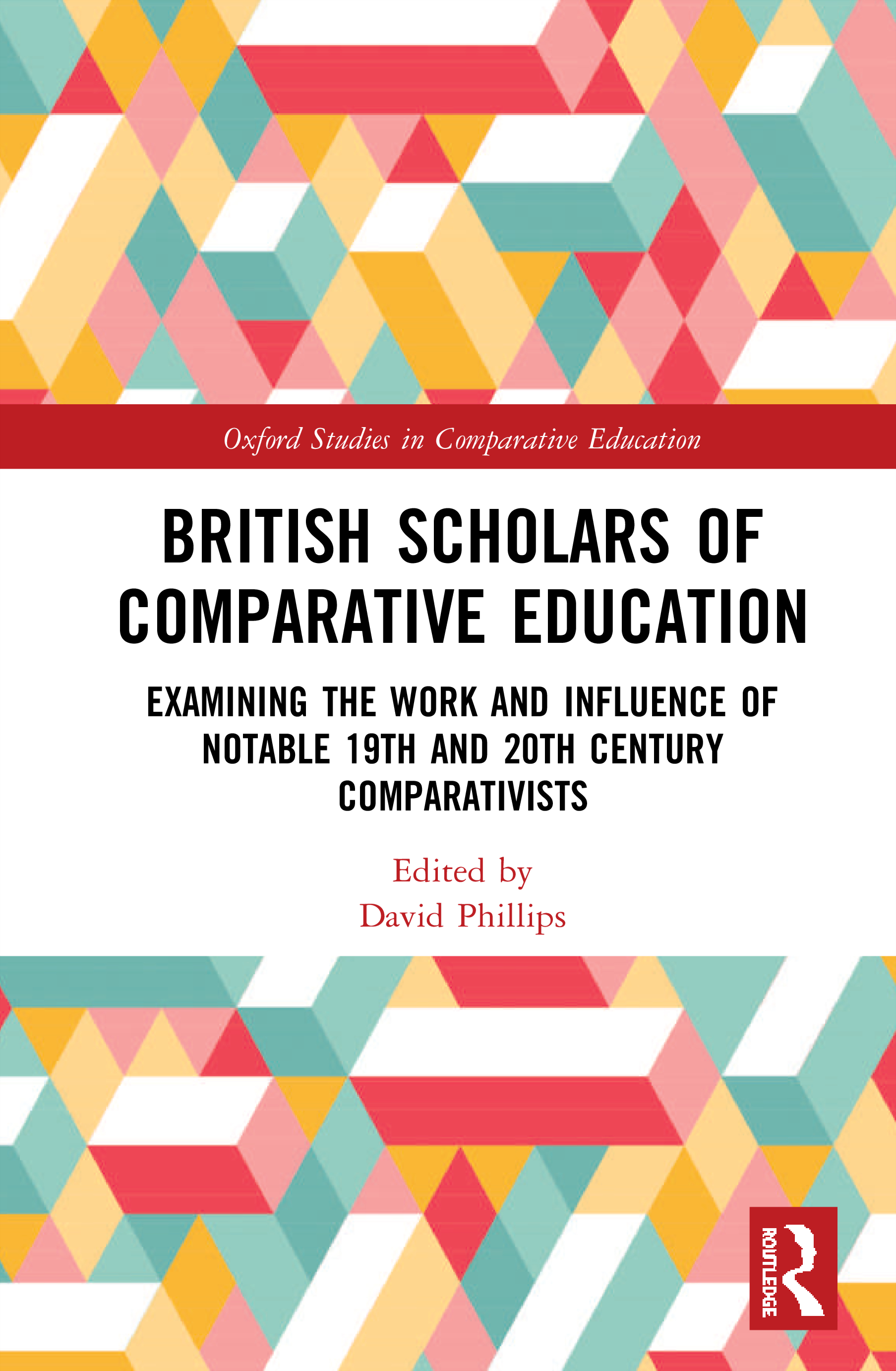 British Scholars of Comparative Education: Examining the Work and Influence of Notable 19th and 20th Century Comparativists, 1st Edition (Hardback) book cover