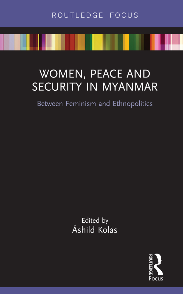 Women, Peace and Security in Myanmar: Between Feminism and Ethnopolitics book cover