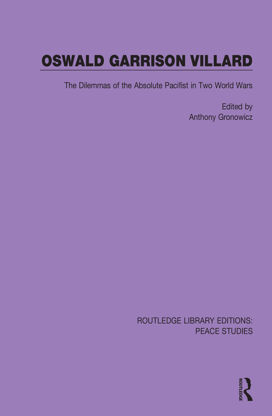 Oswald Garrison Villard: The Dilemmas of the Absolute Pacifist in Two World Wars book cover