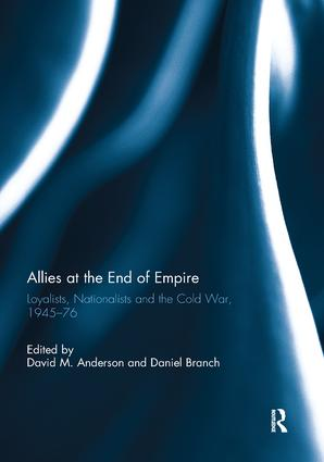 Allies at the End of Empire: Loyalists, Nationalists and the Cold War, 1945-76, 1st Edition (Paperback) book cover