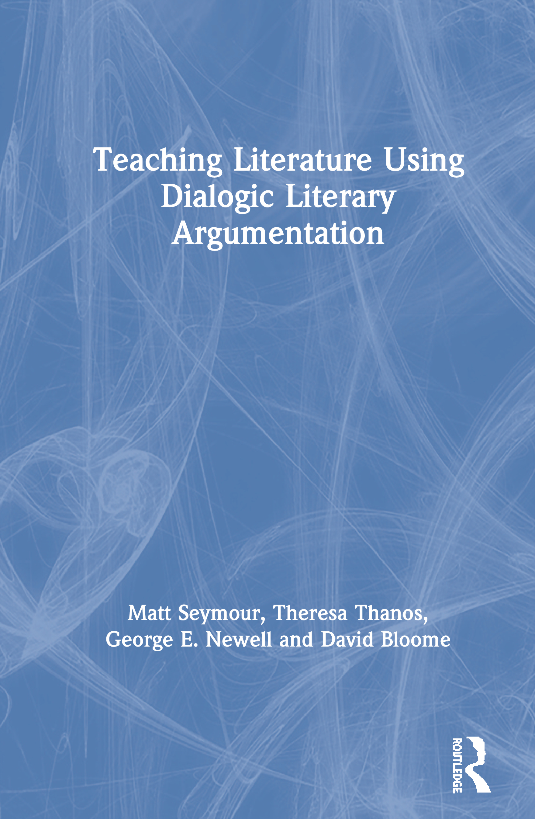 Teaching Literature Using Dialogic Literary Argumentation: 1st Edition (Paperback) book cover