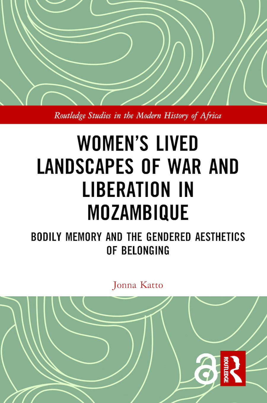 Women's Lived Landscapes of War and Liberation in Mozambique: Bodily Memory and the Gendered Aesthetics of Belonging book cover