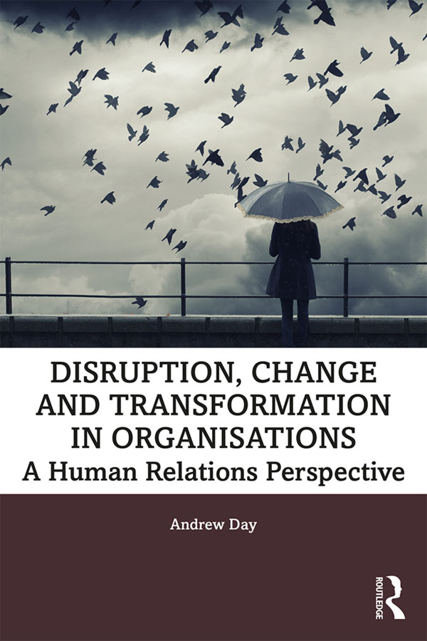 Disruption, Change and Transformation in Organisations: A Human Relations Perspective book cover