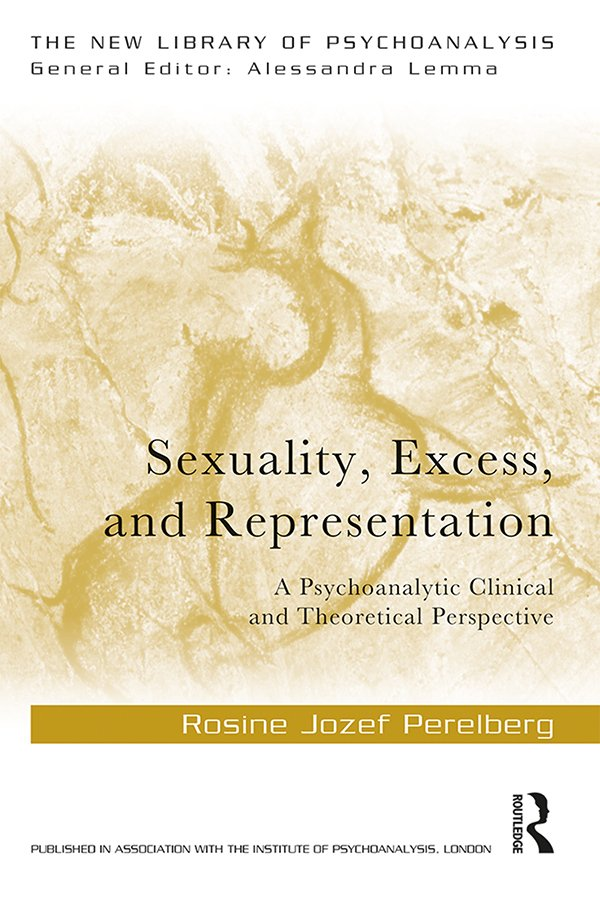Sexuality, Excess, and Representation: A Psychoanalytic Clinical and Theoretical Perspective book cover