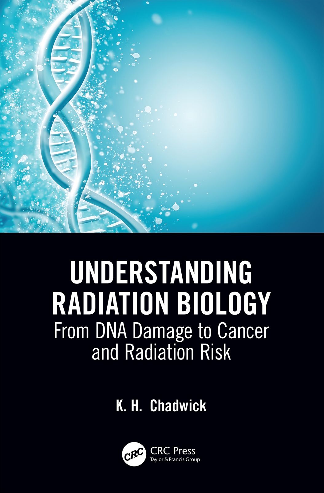 Understanding Radiation Biology: From DNA Damage to Cancer and Radiation Risk, 1st Edition (Paperback) book cover