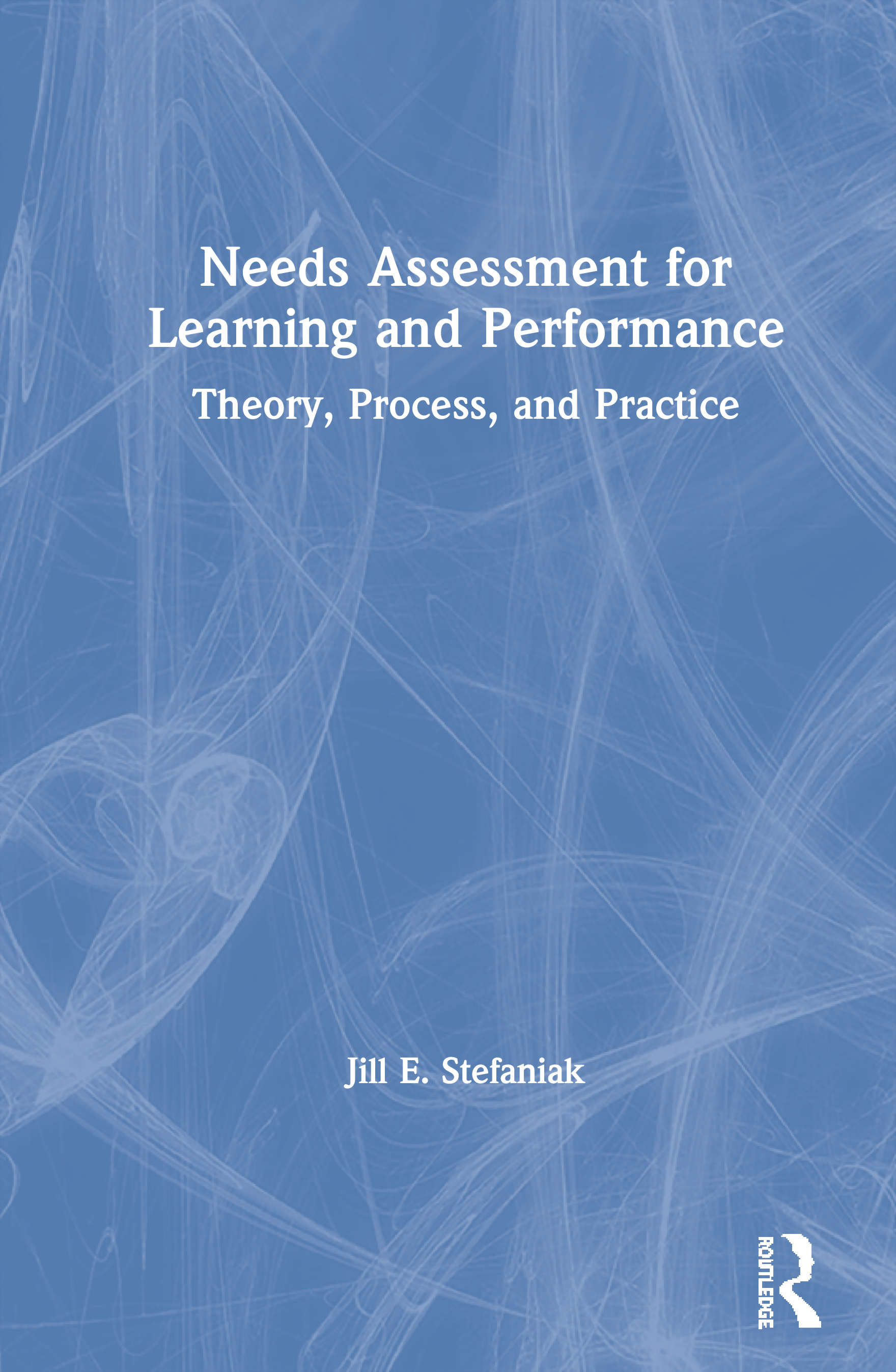 Needs Assessment for Learning and Performance: Theory, Process, and Practice, 1st Edition (Paperback) book cover