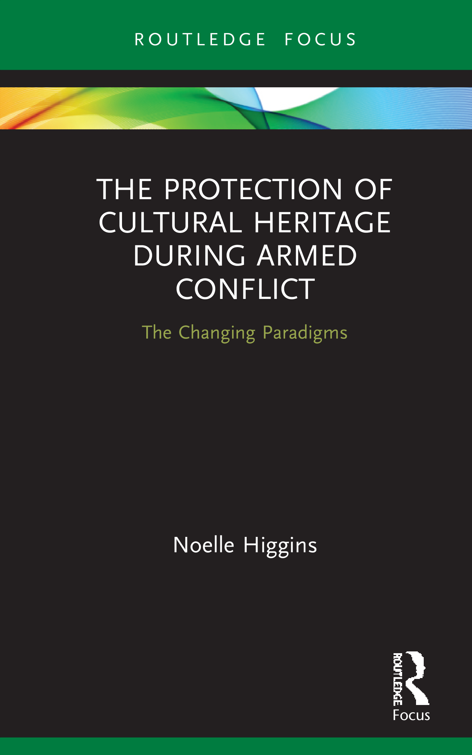 The Protection of Cultural Heritage During Armed Conflict: The Changing Paradigms book cover