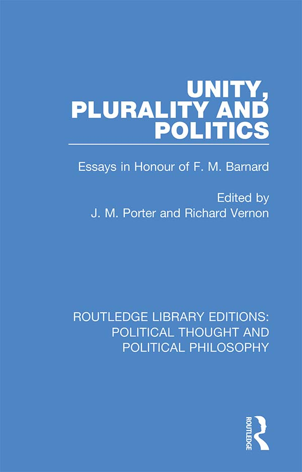 Unity, Plurality and Politics: Essays in Honour of F. M. Barnard book cover
