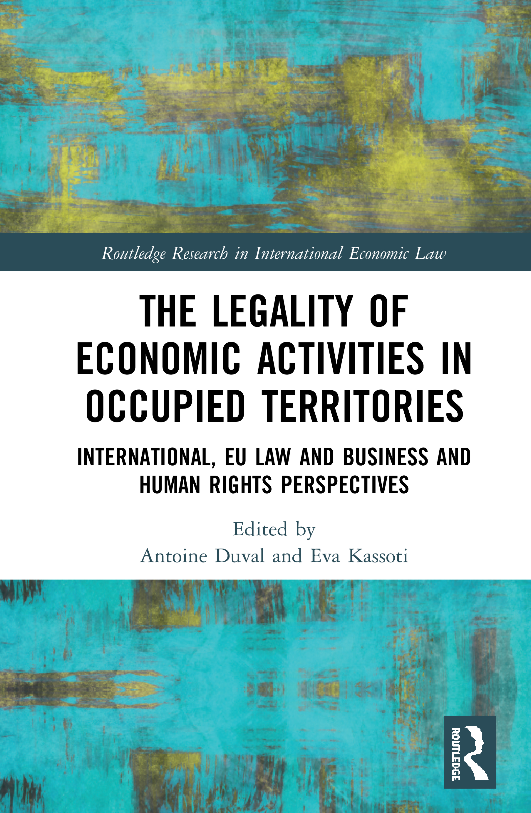 The Legality of Economic Activities in Occupied Territories: International, EU Law and Business and Human Rights Perspectives book cover