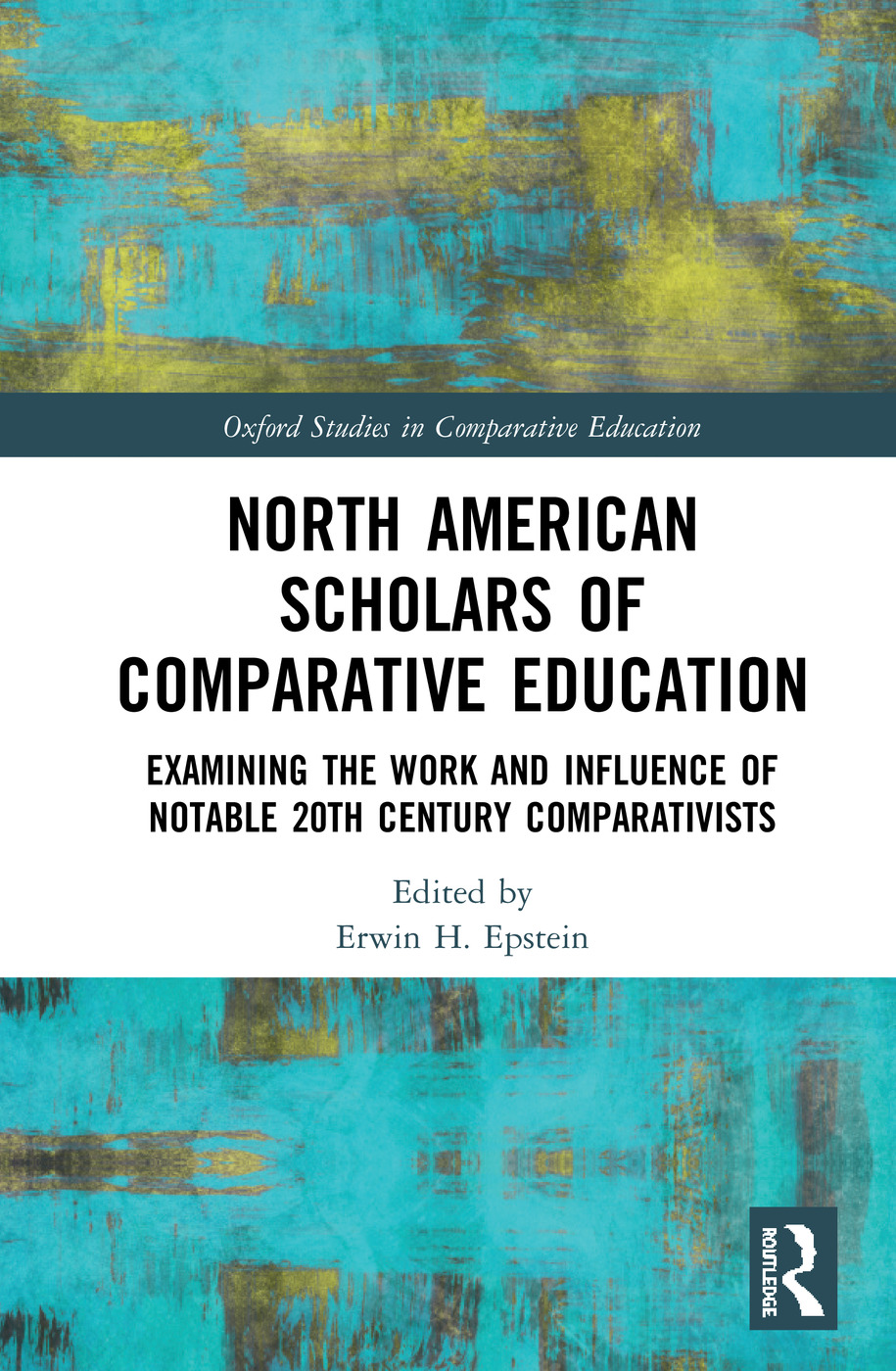 North American Scholars of Comparative Education: Examining the Work and Influence of Notable 20th Century Comparativists, 1st Edition (e-Book) book cover