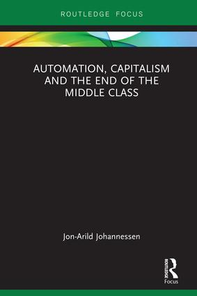 Automation, Capitalism and the End of the Middle Class: 1st Edition (Hardback) book cover
