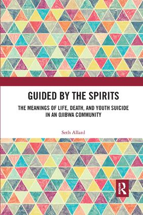 Guided by the Spirits: The Meanings of Life, Death, and Youth Suicide in an Ojibwa Community, 1st Edition (Paperback) book cover