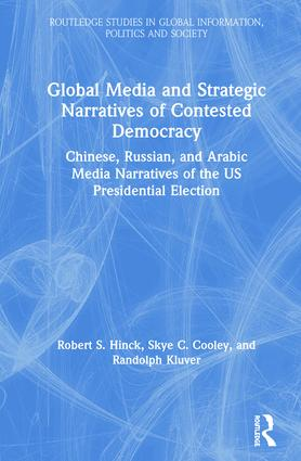 Global Media and Strategic Narratives of Contested Democracy: Chinese, Russian, and Arabic Media Narratives of the US Presidential Election book cover