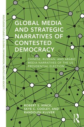 Global Media and Strategic Narratives of Contested Democracy: Chinese, Russian, and Arabic Media Narratives of the US Presidential Election, 1st Edition (Paperback) book cover