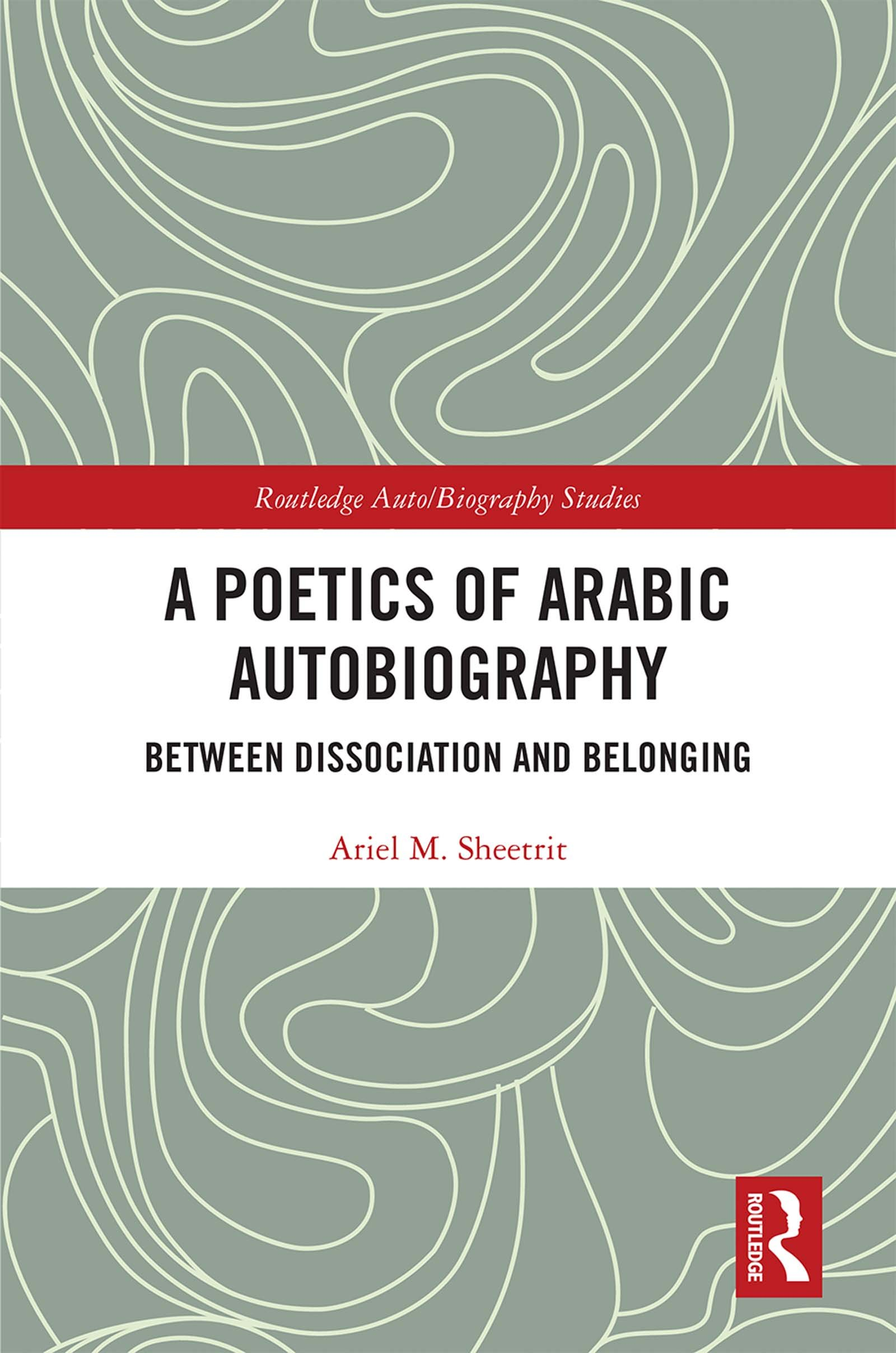 A Poetics of Arabic Autobiography: Between Dissociation and Belonging, 1st Edition (Hardback) book cover