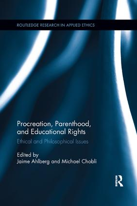 Procreation, Parenthood, and Educational Rights: Ethical and Philosophical Issues book cover