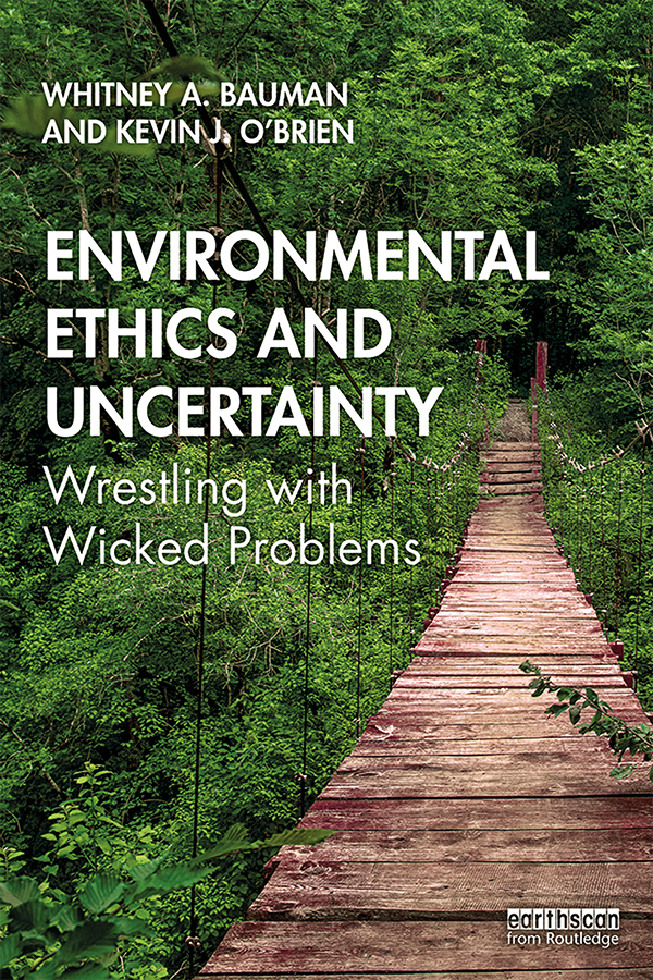 Environmental Ethics and Uncertainty: Wrestling with Wicked Problems book cover