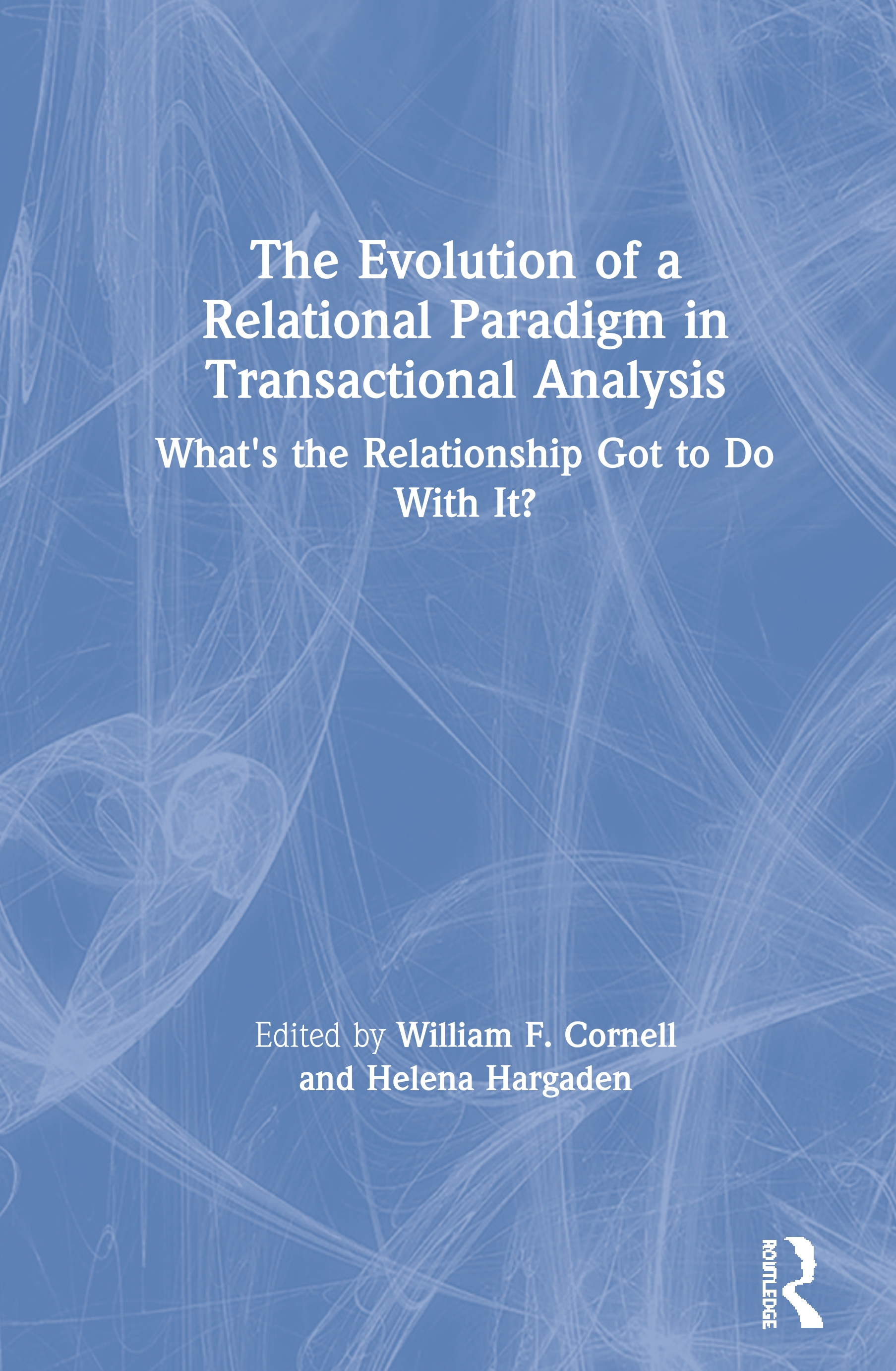 The Evolution of Relational Paradigms in Transactional Analysis: What's the Relationship Got to Do With It? book cover