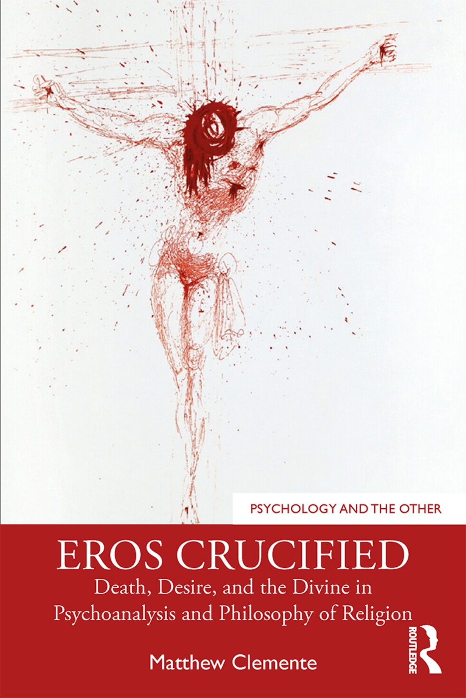 Eros Crucified: Death, Desire, and the Divine in Psychoanalysis and Philosophy of Religion Book Cover