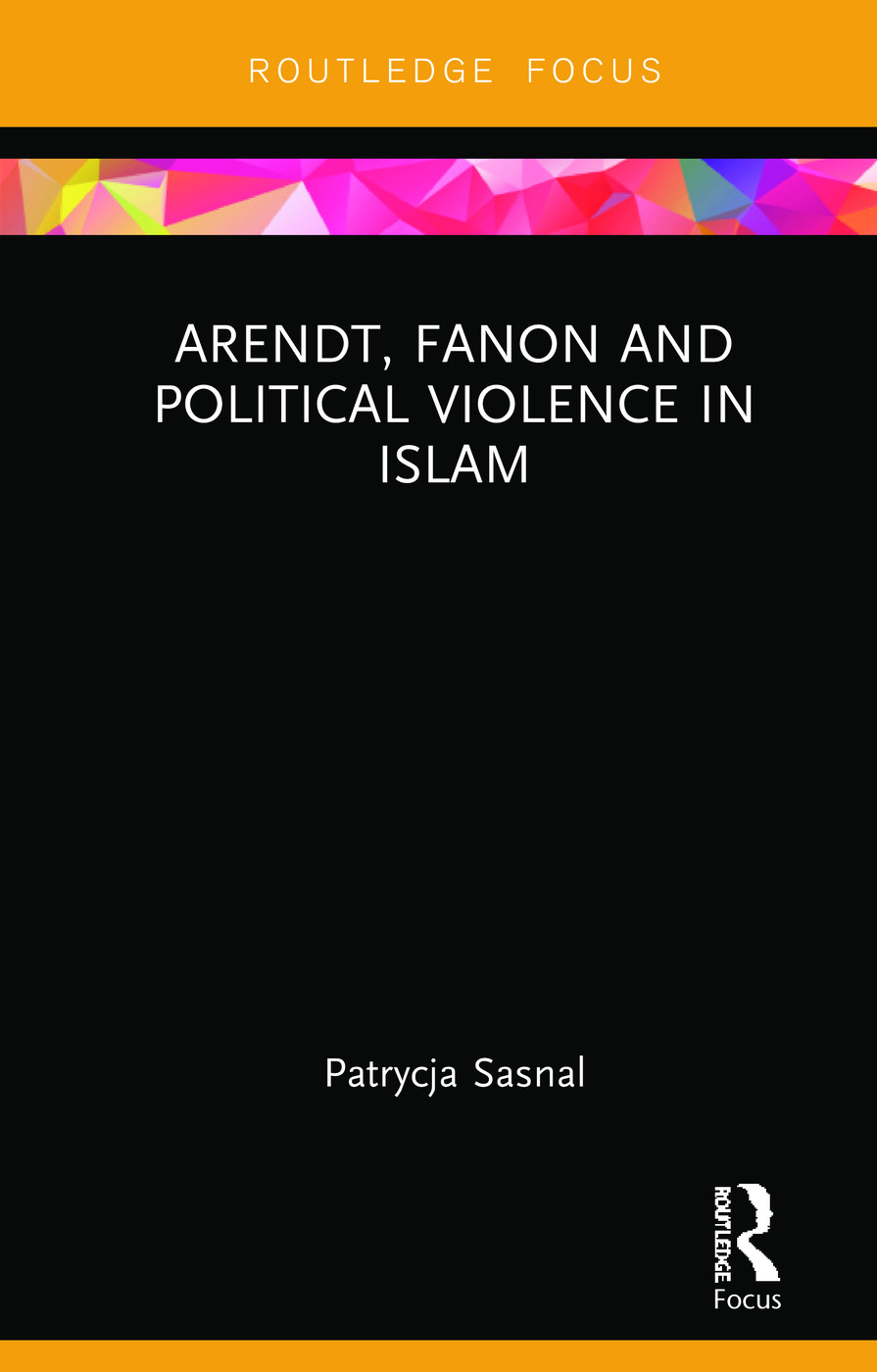 Arendt, Fanon and Political Violence in Islam book cover
