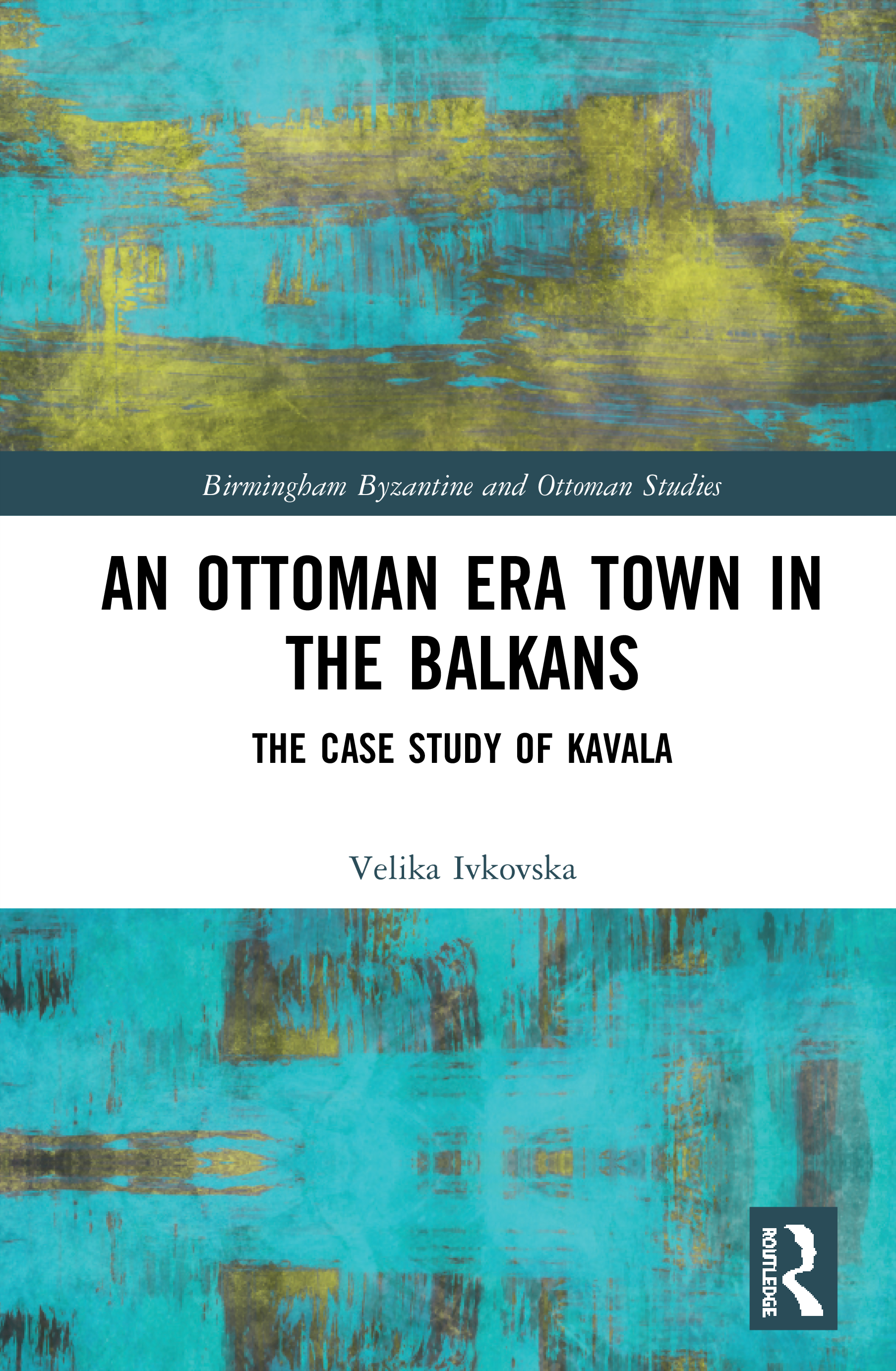 An Ottoman Era Town in the Balkans: The Case Study of Kavala, 1st Edition (Hardback) book cover