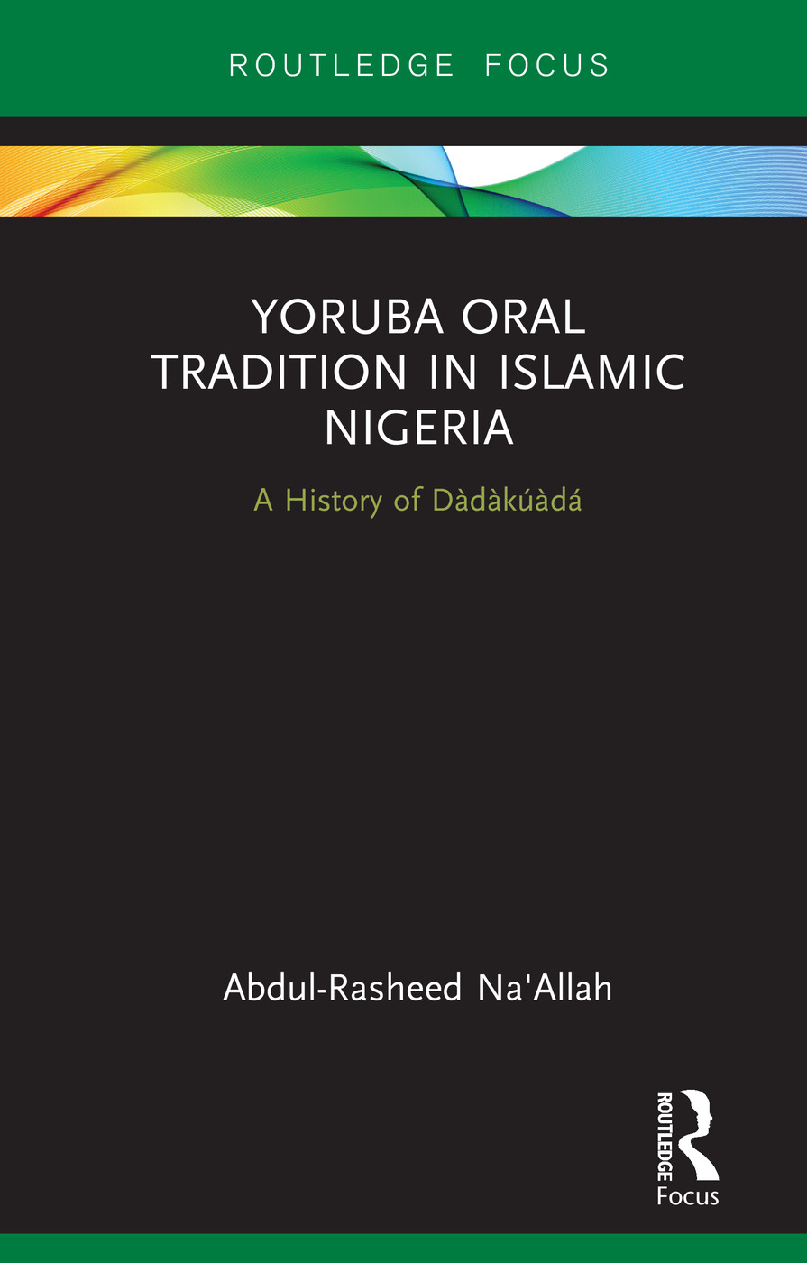 Yoruba Oral Tradition in Islamic Nigeria: A History of Dàdàkúàdá book cover
