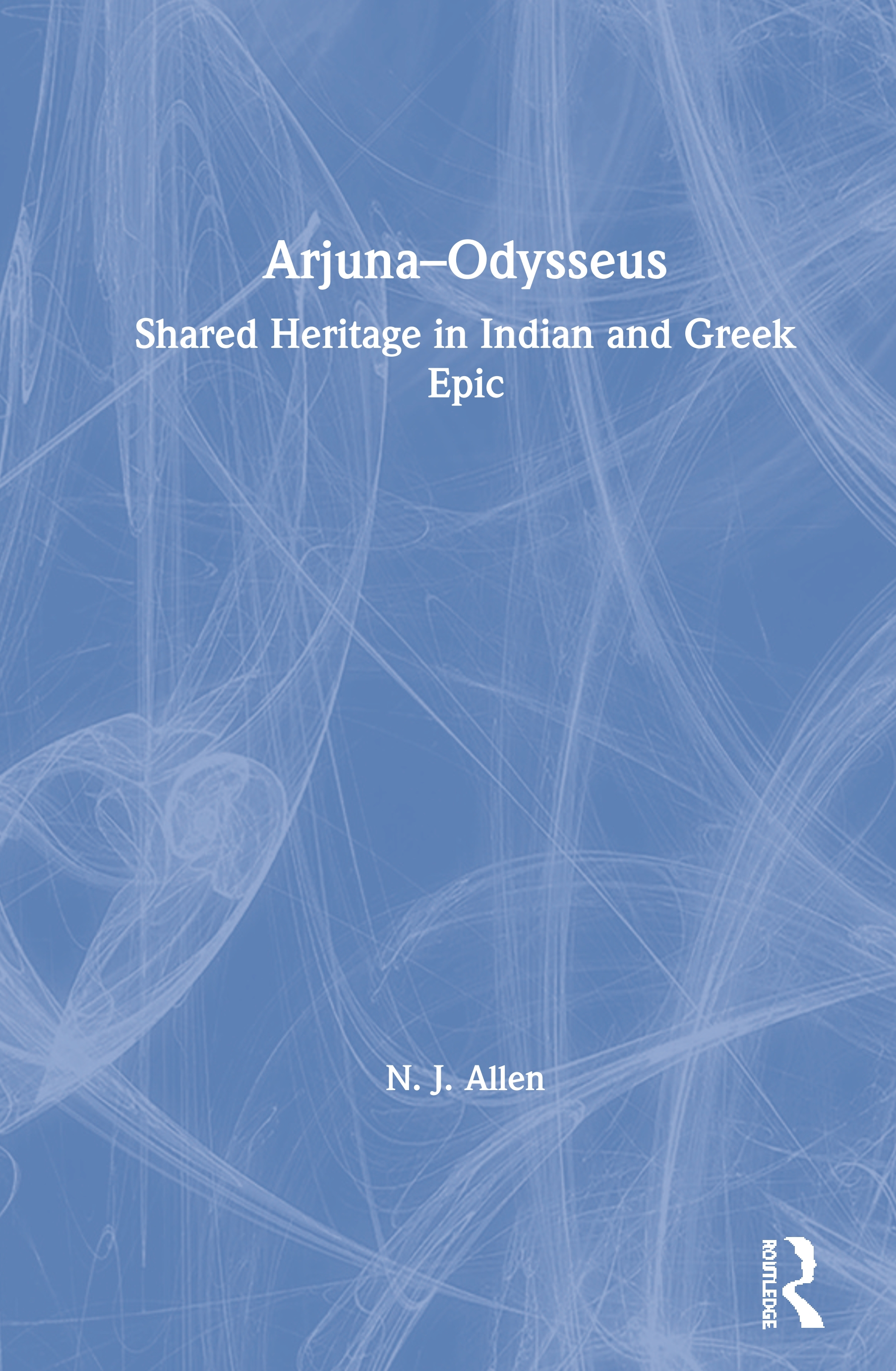 Arjuna–Odysseus: Shared Heritage in Indian and Greek Epic book cover