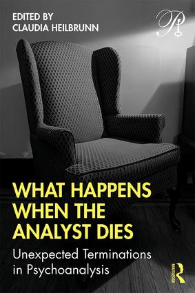 What Happens When the Analyst Dies: Unexpected Terminations in Psychoanalysis book cover
