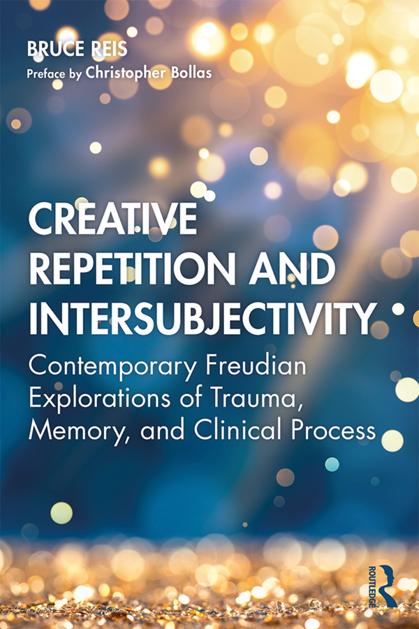 Creative Repetition and Intersubjectivity: Contemporary Freudian Explorations of Trauma, Memory, and Clinical Process, 1st Edition (Paperback) book cover