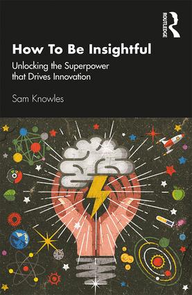 How To Be Insightful: Unlocking the Superpower that drives Innovation, 1st Edition (Paperback) book cover