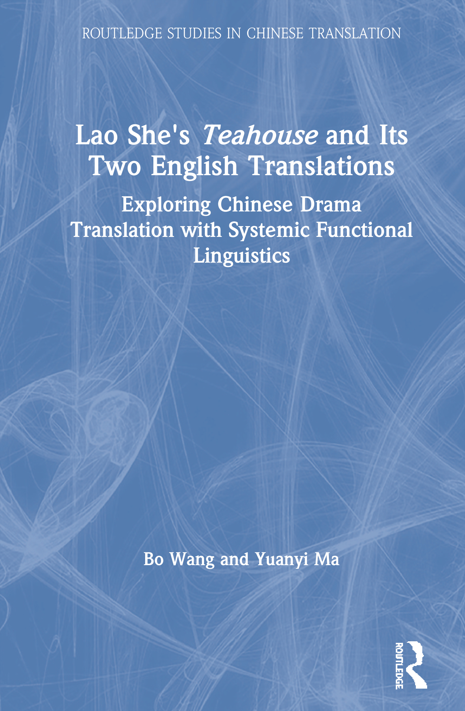 Lao She's Teahouse and its Two English Translations: Exploring Chinese Drama Translation with Systemic Functional Linguistics, 1st Edition (Hardback) book cover